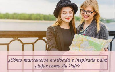 Como mantenerse motivada e inspirada para viajar como Au Pair: 7 claves que quizá nunca te contaron