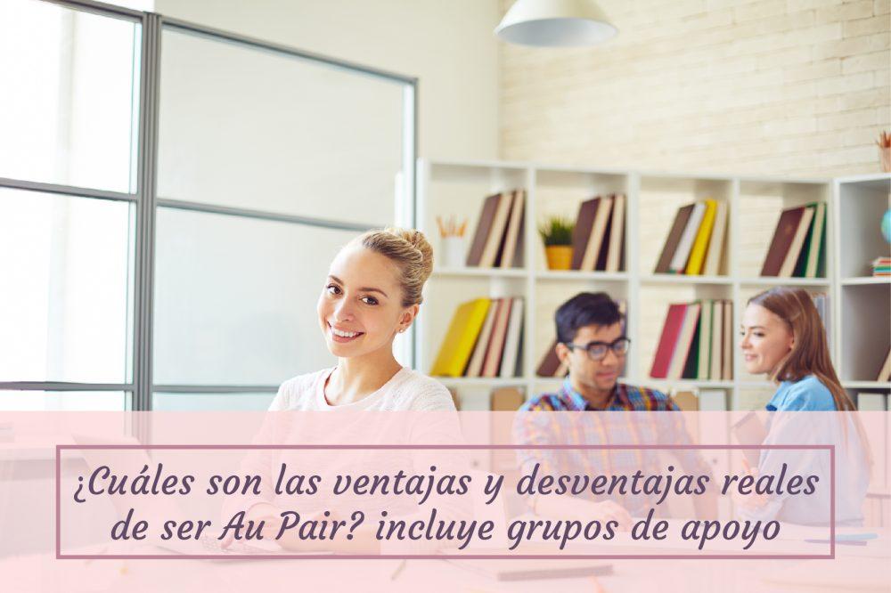 ¿Cuáles son las ventajas y desventajas reales de ser Au pair? (Incluye listado de números telefónicos, grupos de apoyo)