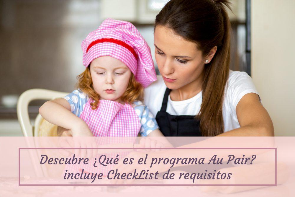 Descubre Qué es el programa Au Pair, incluye CheckList de requisitos