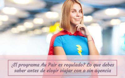 ¿El programa Au pair es regulado? lo que debes saber antes de elegir viajar con o sin agencia